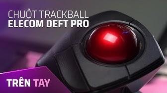 Thử xài chuột trackball 2 triệu đồng!! - Elecom Deft Pro