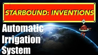 Starbound Inventions: Automatic Irrigation System