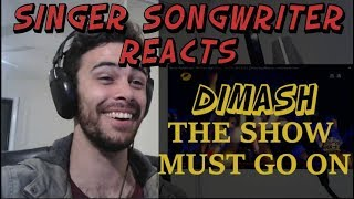 Dimash The Show Must Go On - Singer Songwriter Reaction