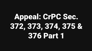 Appeal: CrPC Sec. 372-376 Part 1 thumbnail