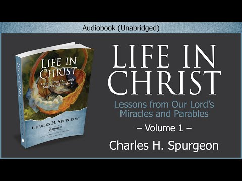 Life In Christ, Vol 1 | Charles H Spurgeon | Christian Audiobook Video