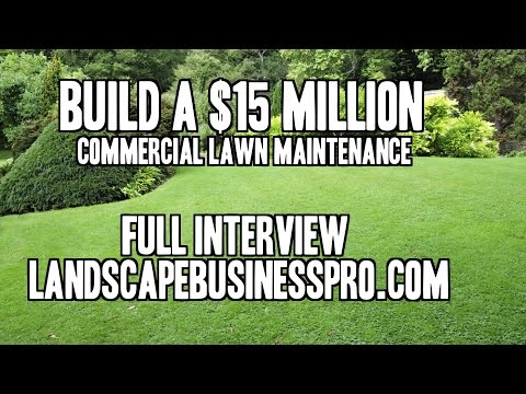 Interview On How To Build A $15 Million Commercial Lawn Mowing Company