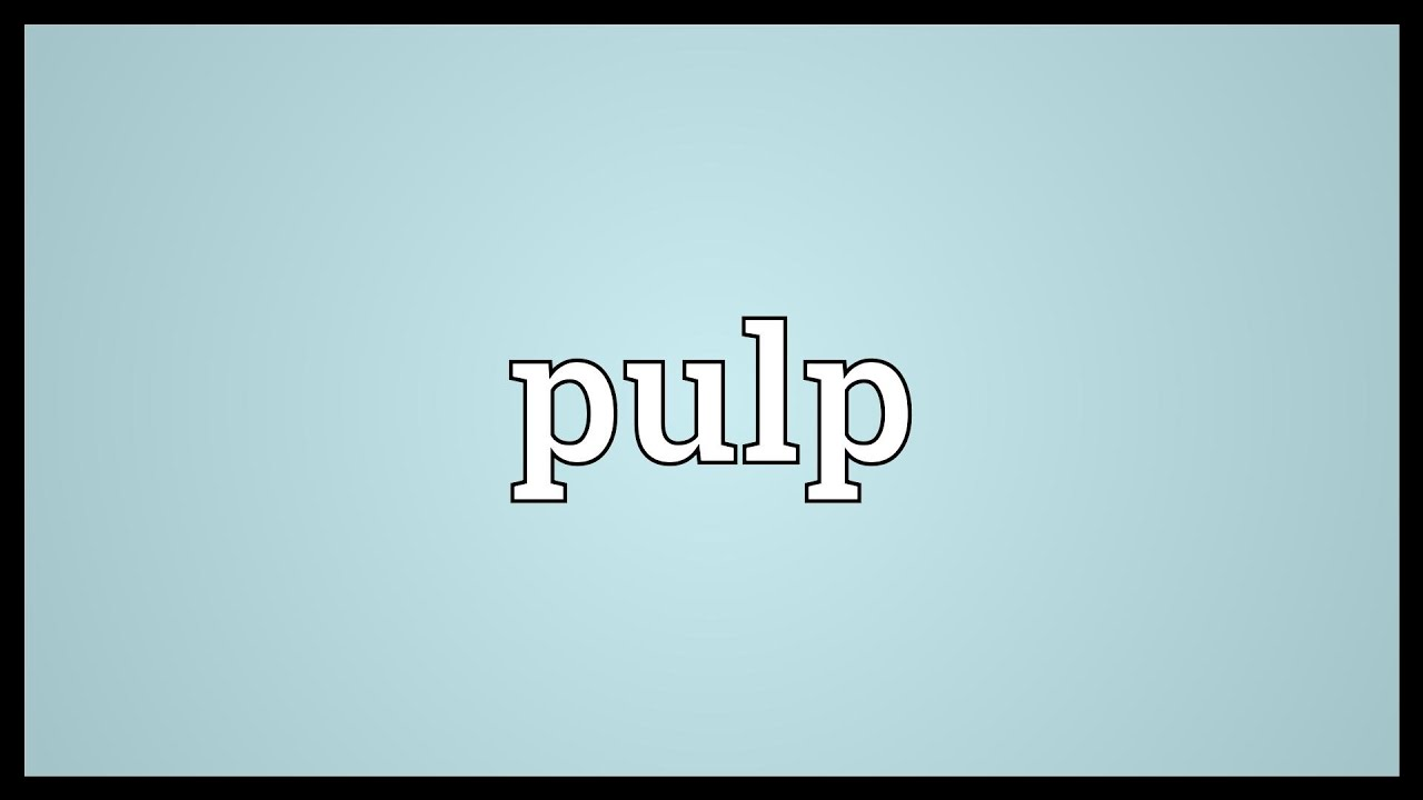 Pulp Meaning