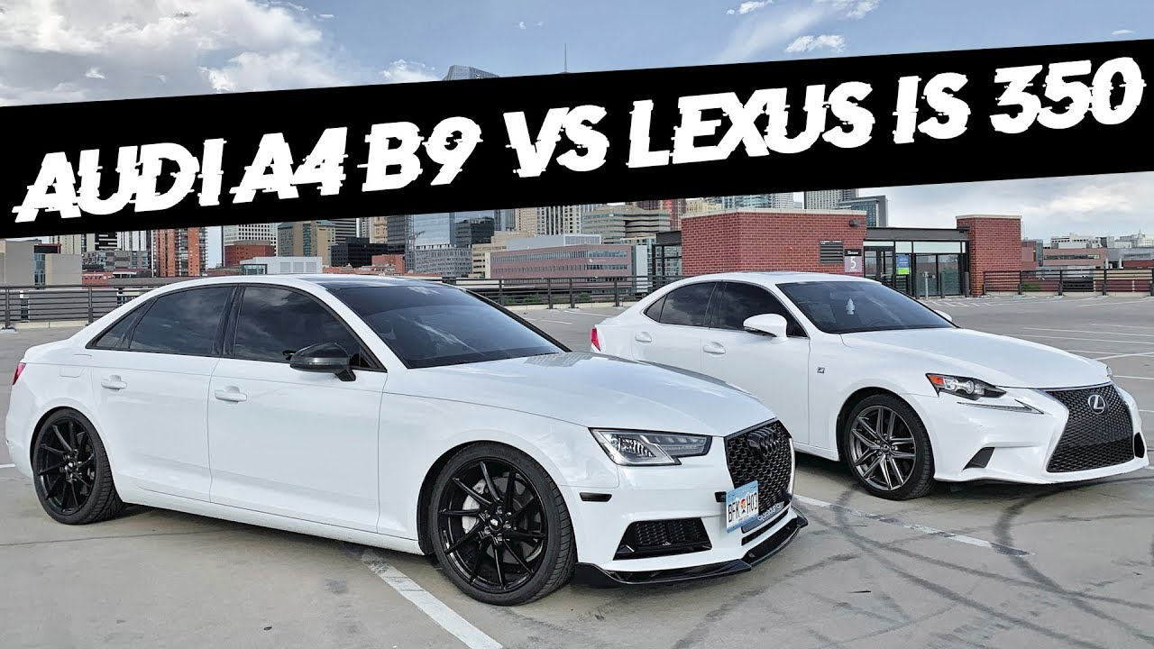 2017 Audi A4 B9 Vs 2014 Lexus IS 350 Review