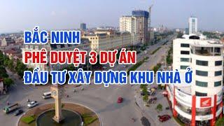 Bản Tin Bất Động Sản    Bắc Ninh phê duyệt 3 dự án đầu tư xây dựng khu nhà ở   Ngày 10.02.2020