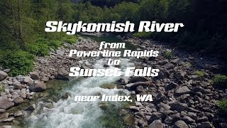 Skykomish River: Powerline Rapids to Sunset Falls from the air (DJI Phantom 3 Pro)
