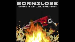 BAKER x CALSUTMORAN - BORN2LOSE