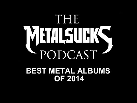 Best Metal Albums of 2014 on The MetalSucks Podcast #78