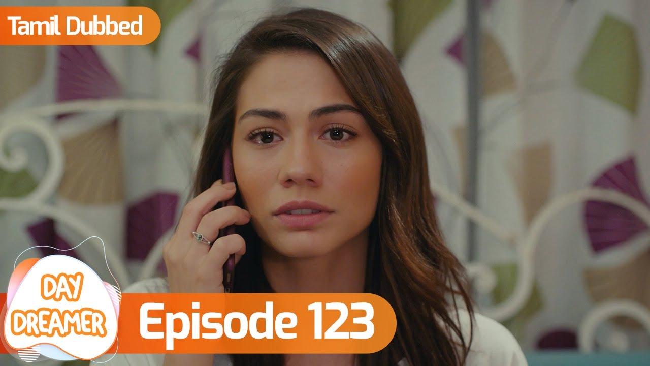 Download Day Dreamer | Early Bird in Tamil Dubbed - Episode 123 | Erkenci Kus | Turkish Dramas