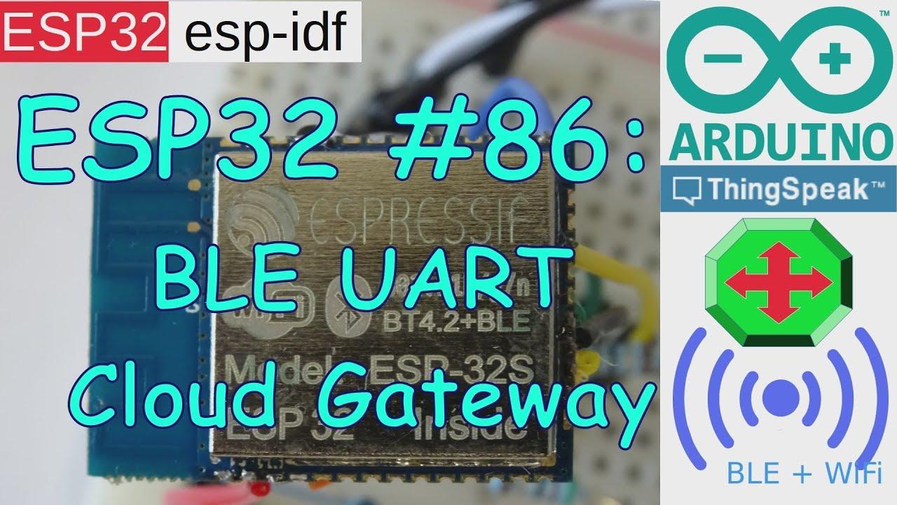 ESP32 #86: BLE UART ThingSpeak Gateway