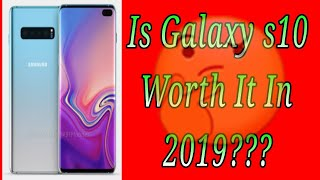 Is The Samsung Galaxy s10 s10+ Worth It In 2019?
