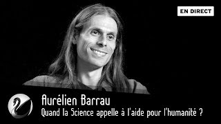 Quand la Science appelle à l'aide pour l'humanité ? Aurélien Barrau, Astrophysicien [EN DIRECT]