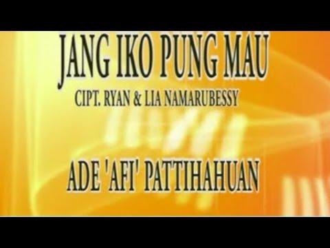 ADE AFI PATTIHAHUWAN - JANG IKO PUNG MAU