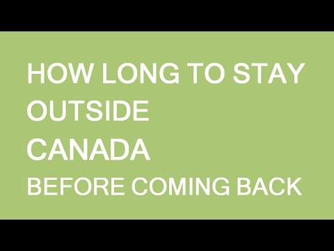 How long should one stay outside of Canada before returning. LP Group