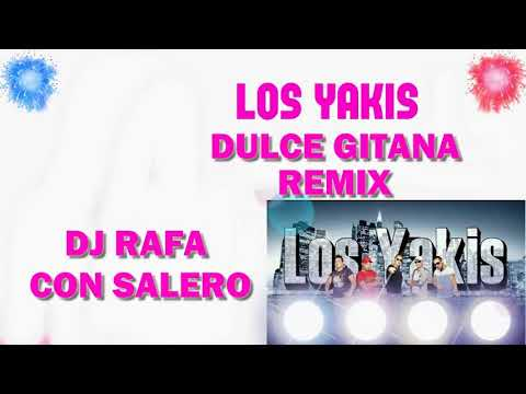 LOS YAKIS DULCE GITANA REMIX DJ RAFA CON SALERO