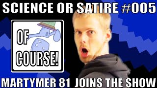 Science Or Satire #005 - The Martymer Show