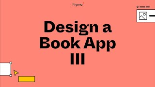 Build it in Figma: Designing a book app, prototyping and demos [Part 3]