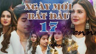 Ngày Mới Bắt Đầu - Tập 17 FULL | Phim Ấn Độ Siêu Phẩm 2020 | Phim Hay 2020