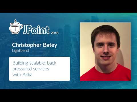 Christopher Batey — Building scalable, back pressured services with Akka