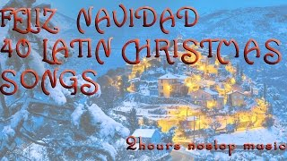 FELIZ NAVIDAD - 40 LATIN CHRISTMAS SONGS (2 hours no stop music)