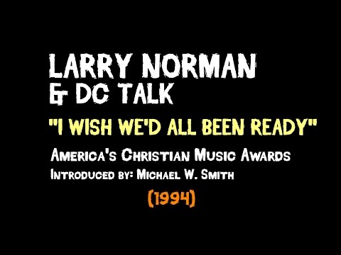 Larry Norman & DC Talk - I Wish We'd All Been Ready - [Live 1994]