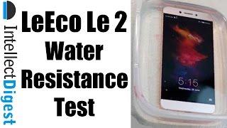 Is LeEco LeTV Le 2 Waterproof Le2 Water Resistance Test By Intellect Digest