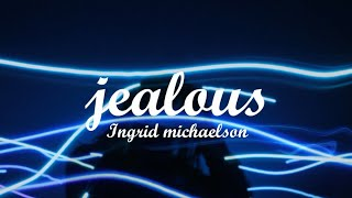 Ingrid Michaelson - Jealous (lyrics)