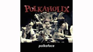Polkaholix - Anna lassmichrein, lassmichraus