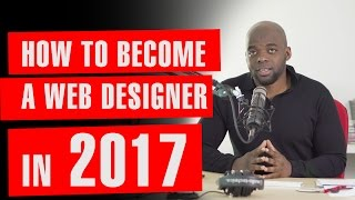 Web Design: How to become a web designer in 2017.