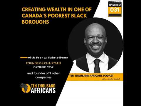 031: Creating wealth in one of Canada's poorest black boroughs | Frantz Saintellemy