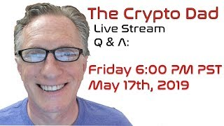 CryptoDad's Live Q. & A. Friday May 17th, 2019 Bitcoin Takes a Dive!