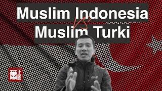 Muslim Indonesia VS Muslim Turki