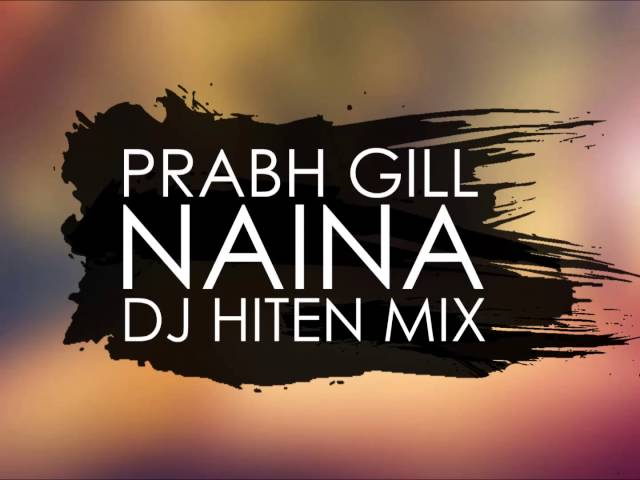 Prabh Gill - Naina [Dj Hiten Mix]