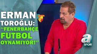 Fenerbahçe 0-1 Göztepe Erman Toroğlu Devre Arası Y