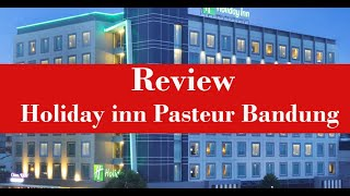 Review Hotel Holiday Inn Pasteur Bandung, Hotel Bintang 4 IHG …