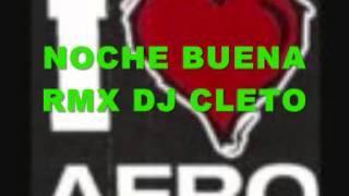 NOCHE BUENA  RMX DJ CLETO