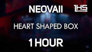 Neovaii - Heart Shaped Box | [1 Hour Version]