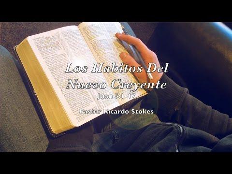 Los Habitos Del Nuevo Creyente - Pastor Ricardo Stokes