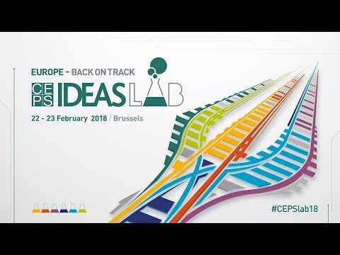 "CEPS Ideas Lab 2018: ""Europe - Back on Track"" - Opening Plenary"