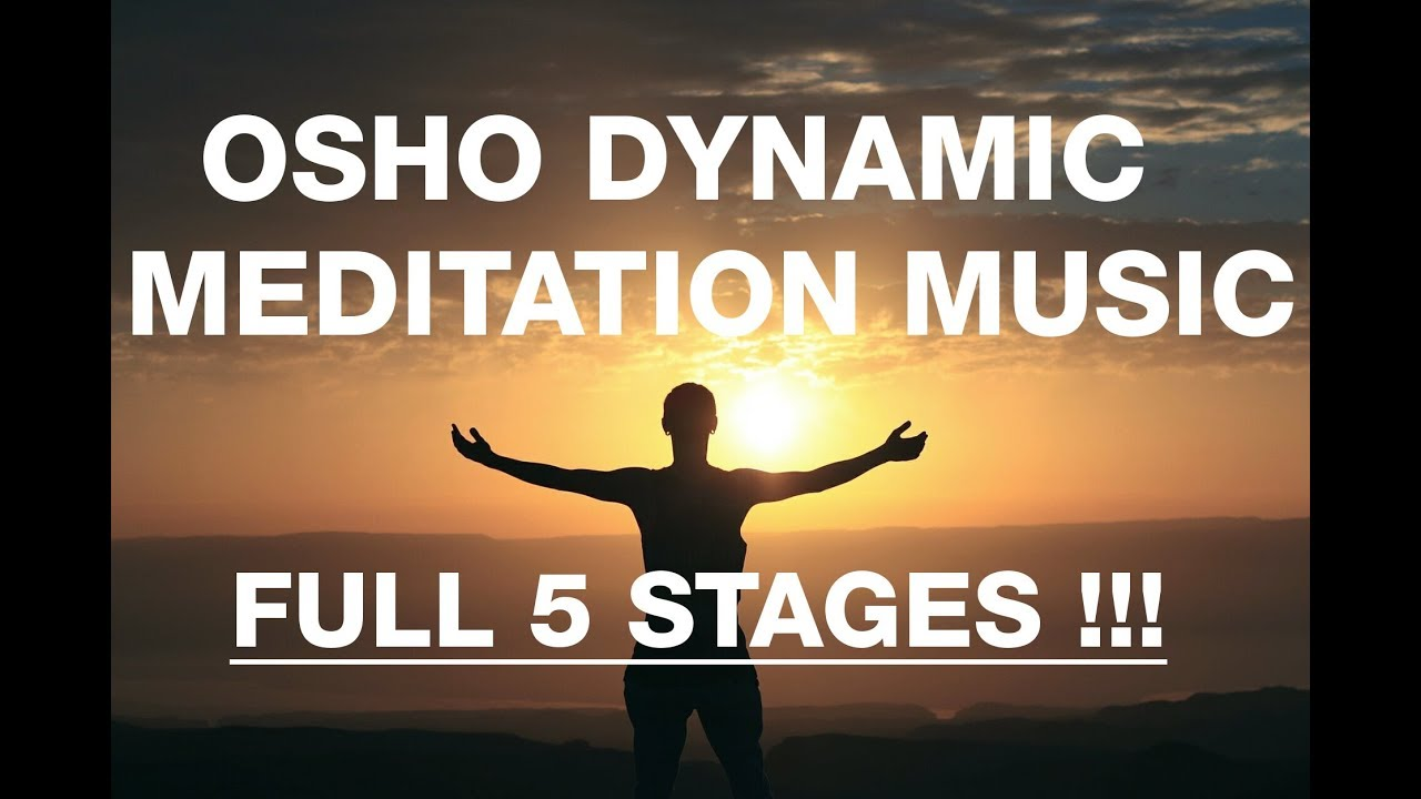 Osho Dynamic Meditation Music Full 5 Stages Ozen Centre Updated Youtube