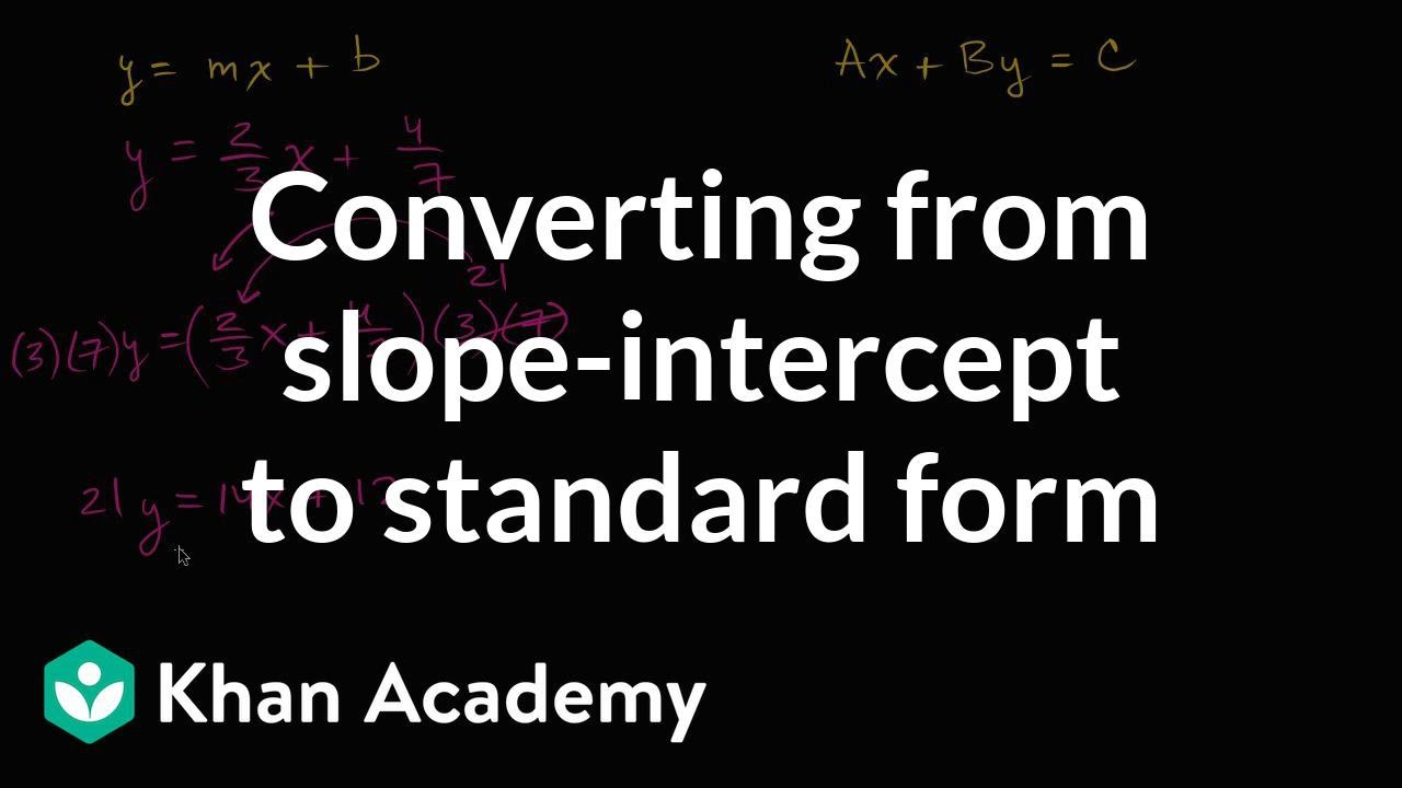 Converting From Slope Intercept To Standard Form Algebra I Khan