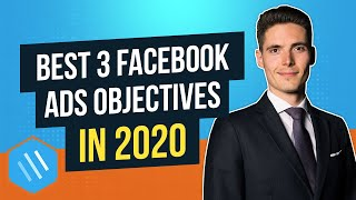 Facebook Ads: The 3 BEST Campaign Objectives You Should be Using in 2020 (and what to avoid)