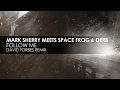 Mark Sherry meets Space Frog & Derb - Follow Me (David Forbes Remix)