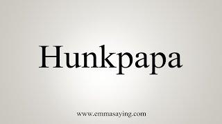 How To Say Hunkpapa