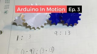 Arduino In Motion (Episode 3: Gears)