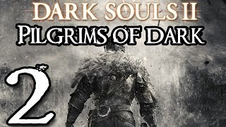 Dark Souls 2 Walkthrough - Pilgrims of Dark Part 2
