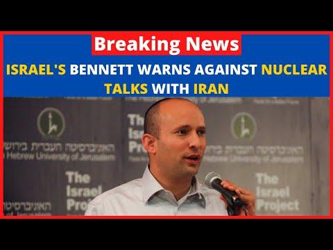 Israeli PM Naftali Bennett warns US to 'wake up' before rejoining Iran nuclear deal
