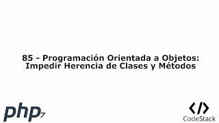 85 - Programación Orientada a Objetos: Impedir Herencia de Clases y Métodos [PHP 7 - Español]