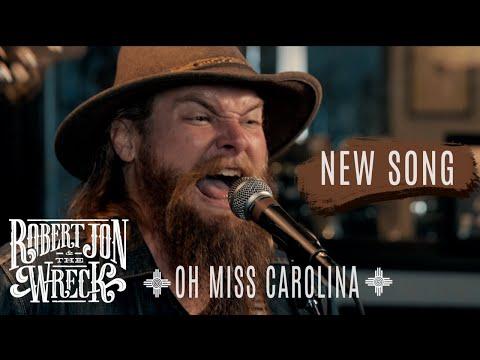 Robert Jon & The Wreck - Oh Miss Carolina