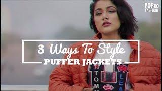 3 Ways To Style Puffer Jackets - POPxo Fashion